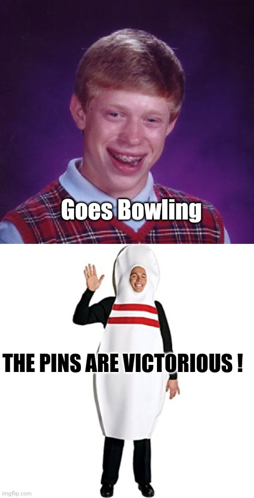 10 frames , 10 pins , serendipity |  Goes Bowling; THE PINS ARE VICTORIOUS ! | image tagged in memes,bad luck brian,bowling pin guy,lucky charms,epic battle | made w/ Imgflip meme maker