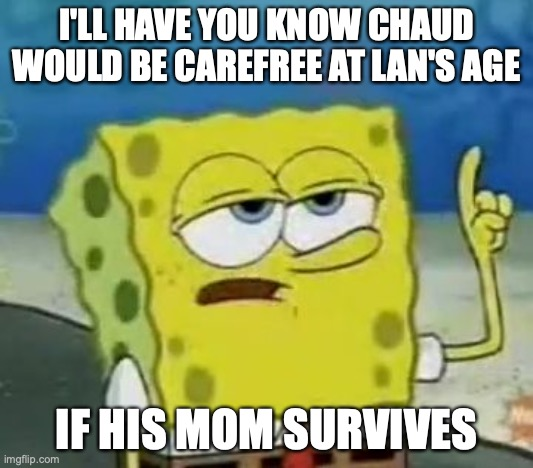 Chaud Being Carefree |  I'LL HAVE YOU KNOW CHAUD WOULD BE CAREFREE AT LAN'S AGE; IF HIS MOM SURVIVES | image tagged in memes,i'll have you know spongebob,eugene chaud,megaman,megaman battle network | made w/ Imgflip meme maker