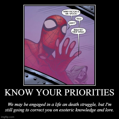Know Your Priorities | KNOW YOUR PRIORITIES | We may be engaged in a life an death struggle, but I'm still going to correct you on esoteric knowledge and lore. | image tagged in funny,demotivationals,spiderman peter parker,doom,comics/cartoons | made w/ Imgflip demotivational maker