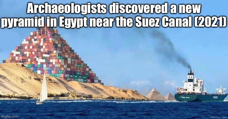 Archeologists Pyramid Suez Canal Meme |  Archaeologists discovered a new pyramid in Egypt near the Suez Canal (2021) | image tagged in memes,canal suez,egypt,pyramids,2021,breaking news | made w/ Imgflip meme maker