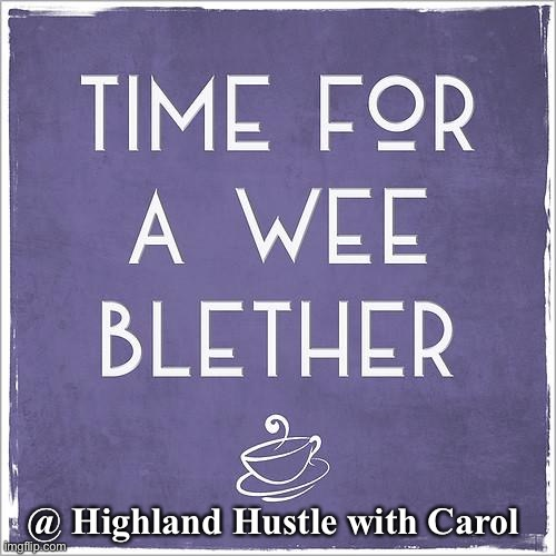 Blether with Hustle |  @ Highland Hustle with Carol | image tagged in hustle,chat | made w/ Imgflip meme maker