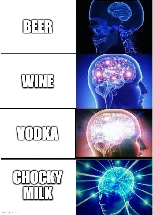 Expanding Brain Meme |  BEER; WINE; VODKA; CHOCKY MILK | image tagged in memes,expanding brain | made w/ Imgflip meme maker
