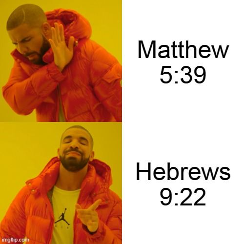 Drake Hotline Bling |  Matthew 5:39; Hebrews 9:22 | image tagged in memes,drake hotline bling,jesus,christianity | made w/ Imgflip meme maker
