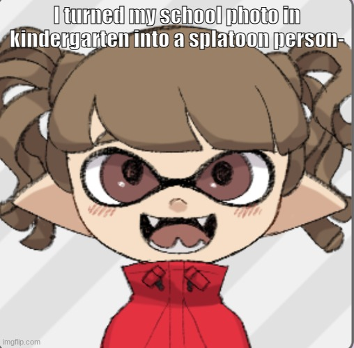 Just pretend my clothing is a red dress ;_; |  I turned my school photo in kindergarten into a splatoon person- | image tagged in kindergarten,splatoon,oh wow are you actually reading these tags | made w/ Imgflip meme maker