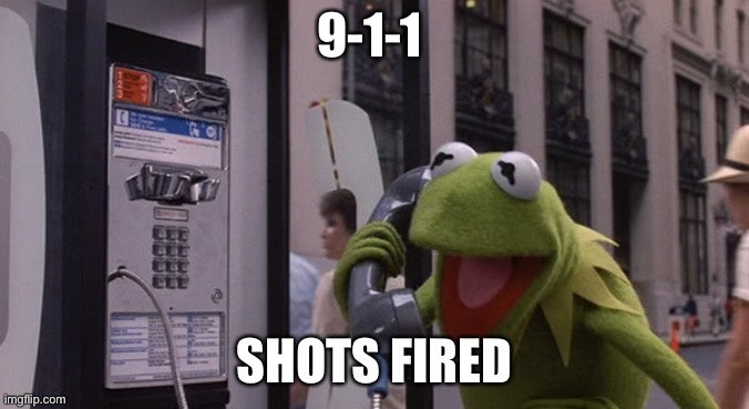 Kermit Phone | 9-1-1 SHOTS FIRED | image tagged in kermit phone | made w/ Imgflip meme maker