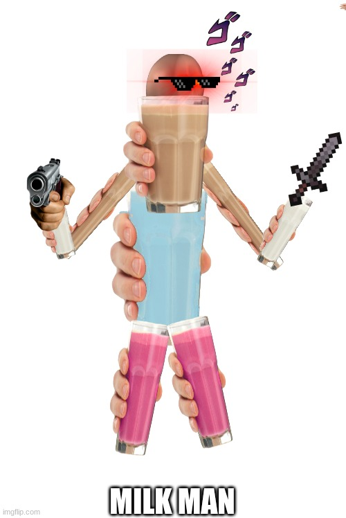milk man(is part of gun guys army) |  MILK MAN | image tagged in memes | made w/ Imgflip meme maker