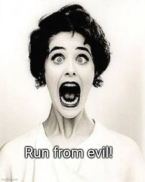 Run from evil! | made w/ Imgflip meme maker