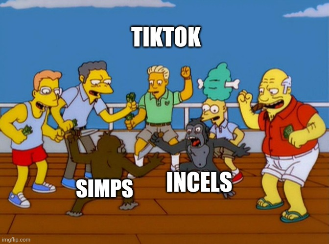 Only on tiktok |  TIKTOK; INCELS; SIMPS | image tagged in simpsons monkey fight,memes,tiktok,incel,simp | made w/ Imgflip meme maker