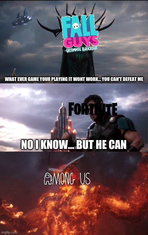 You Can't Defeat Me | 2020 Gaming |  WHAT EVER GAME YOUR PLAYING IT WONT WORK... YOU CAN'T DEFEAT ME; NO I KNOW... BUT HE CAN | image tagged in you can't defeat me,thor ragnarok,memes,so true memes | made w/ Imgflip meme maker