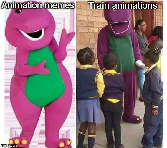 My animations suck... |  Animation memes; Train animations | image tagged in barney the dinosaur | made w/ Imgflip meme maker