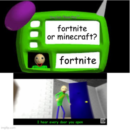 anyone remember this | image tagged in baldi,baldi can you think pad,minecraft,fortnite | made w/ Imgflip meme maker