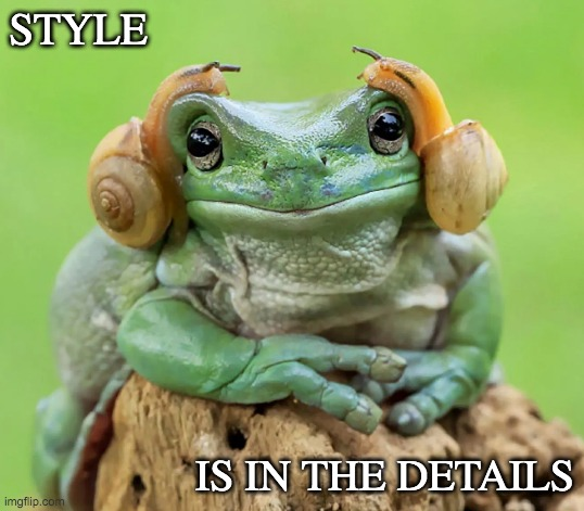 Glamor frog |  STYLE; IS IN THE DETAILS | image tagged in frog with snails,accessories,style,frog | made w/ Imgflip meme maker