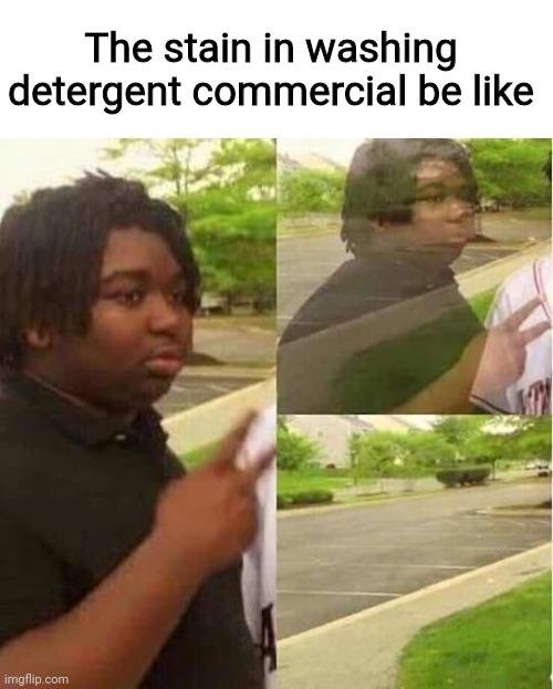 Bye |  The stain in washing detergent commercial be like | image tagged in dissapear | made w/ Imgflip meme maker