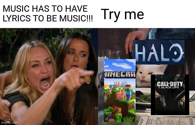 Woman Yelling At Cat Meme |  MUSIC HAS TO HAVE LYRICS TO BE MUSIC!!! Try me | image tagged in memes,woman yelling at cat | made w/ Imgflip meme maker