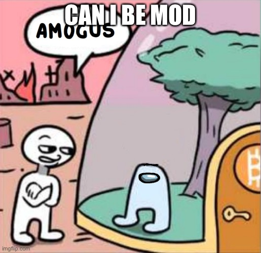 amogus |  CAN I BE MOD | image tagged in amogus | made w/ Imgflip meme maker