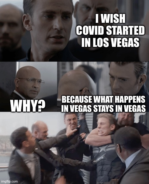 Captain america elevator |  I WISH COVID STARTED IN LOS VEGAS; WHY? BECAUSE WHAT HAPPENS IN VEGAS STAYS IN VEGAS | image tagged in captain america elevator,fun,meme | made w/ Imgflip meme maker