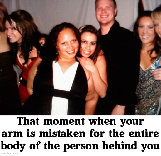 Illusion of the camera |  That moment when your arm is mistaken for the entire body of the person behind you | image tagged in totally looks like,optical illusion | made w/ Imgflip meme maker