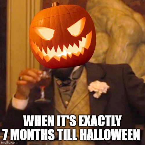 Halloween will soon be upon us!! |  WHEN IT'S EXACTLY 7 MONTHS TILL HALLOWEEN | image tagged in halloween is coming,halloween,leonardo dicaprio,scary,spooky,spoopy | made w/ Imgflip meme maker