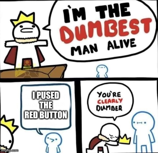 Dumbest Man Alive Blank | I PUSED THE RED BUTTON | image tagged in dumbest man alive blank | made w/ Imgflip meme maker