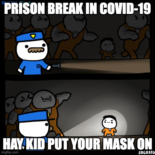 hay |  PRISON BREAK IN COVID-19; HAY KID PUT YOUR MASK ON | image tagged in unlucky fella | made w/ Imgflip meme maker
