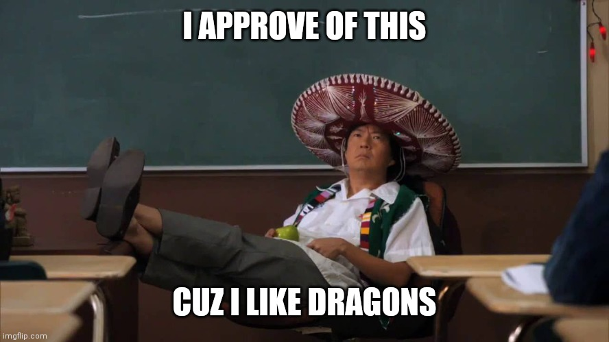 Senor Chang I'll Allow It | I APPROVE OF THIS CUZ I LIKE DRAGONS | image tagged in senor chang i'll allow it | made w/ Imgflip meme maker