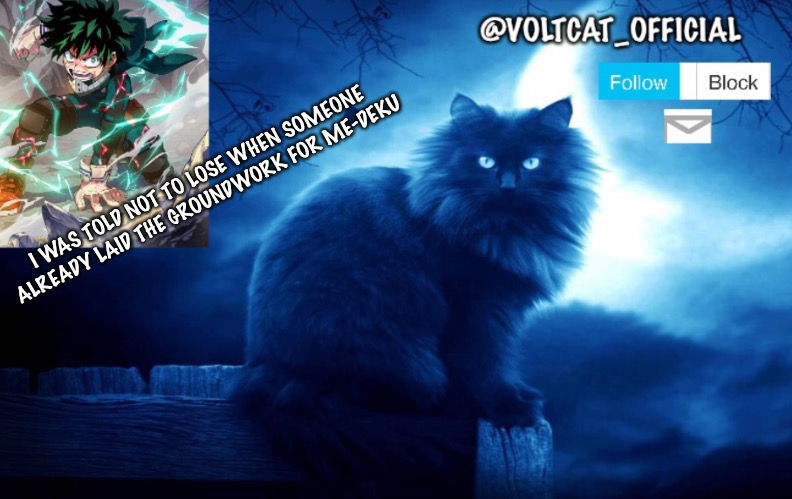Voltcat_official new template |  I WAS TOLD NOT TO LOSE WHEN SOMEONE ALREADY LAID THE GROUNDWORK FOR ME-DEKU | made w/ Imgflip meme maker
