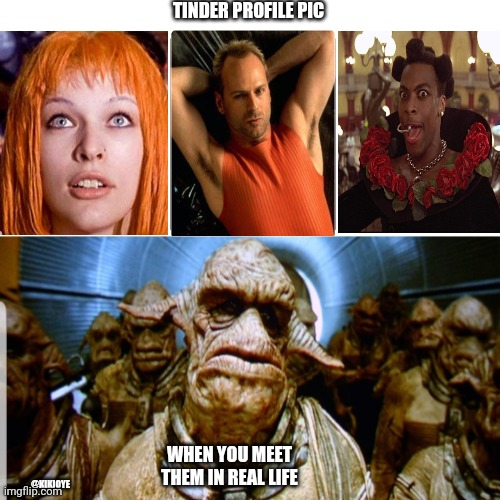 The Fifth element meme |  TINDER PROFILE PIC; WHEN YOU MEET THEM IN REAL LIFE; @KIKIOYE | image tagged in fifth element,tinder | made w/ Imgflip meme maker