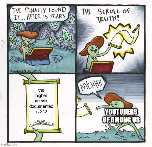 The Scroll Of Truth Meme |  the higher iq ever documented is 242; YOUTUBERS OF AMONG US | image tagged in memes,the scroll of truth | made w/ Imgflip meme maker