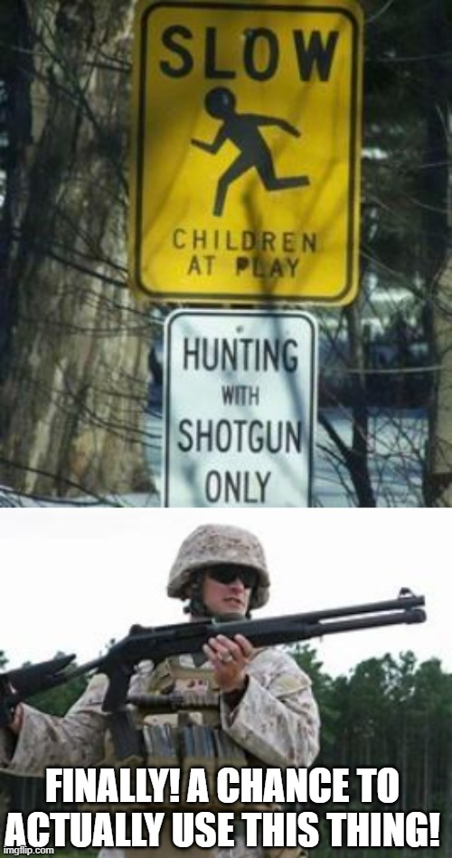 Hunting With Shotgun Only Episode 1 |  FINALLY! A CHANCE TO ACTUALLY USE THIS THING! | image tagged in funny | made w/ Imgflip meme maker