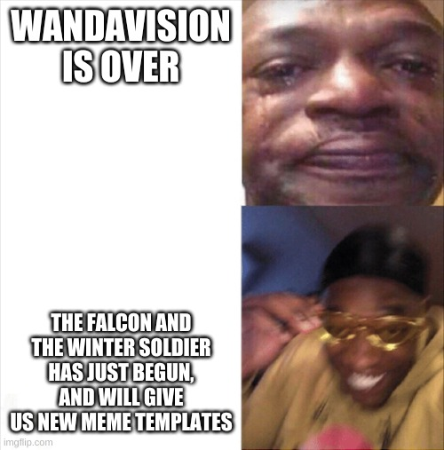Sad Happy |  WANDAVISION IS OVER; THE FALCON AND THE WINTER SOLDIER HAS JUST BEGUN, AND WILL GIVE US NEW MEME TEMPLATES | image tagged in sad happy,wandavision,the falcon and the winter soldier | made w/ Imgflip meme maker