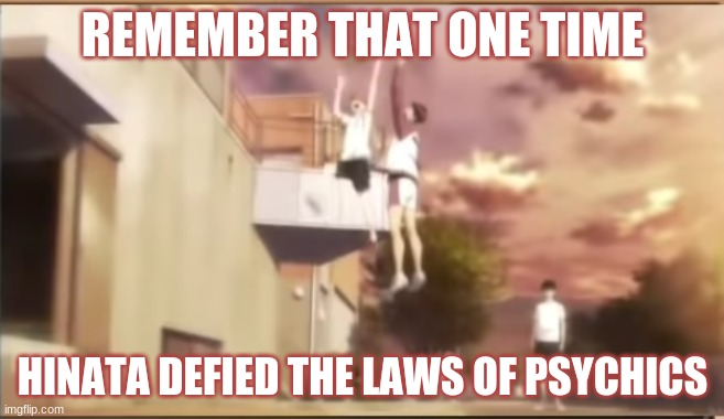 Hinata defies physics |  REMEMBER THAT ONE TIME; HINATA DEFIED THE LAWS OF PSYCHICS | image tagged in anime,haikyuu,fun | made w/ Imgflip meme maker