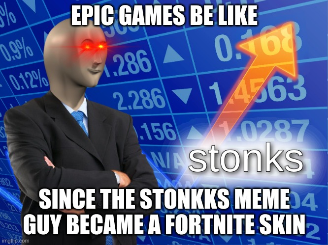 Yeah. Stonks is now a fortnite skin. |  EPIC GAMES BE LIKE; SINCE THE STONKKS MEME GUY BECAME A FORTNITE SKIN | image tagged in stonks,fortnite,memes,funny | made w/ Imgflip meme maker