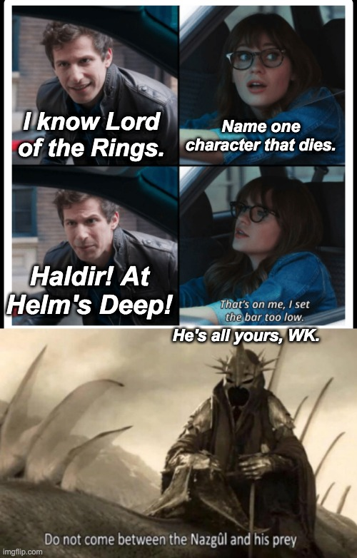 Following Rose Puppy's Meme: For the LOTR Geeks |  Name one character that dies. I know Lord of the Rings. Haldir! At Helm's Deep! He's all yours, WK. | image tagged in brooklyn 99 set the bar too low,lord of the rings,geek | made w/ Imgflip meme maker