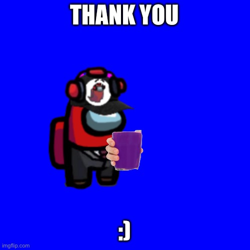 THANK YOU :) | made w/ Imgflip meme maker