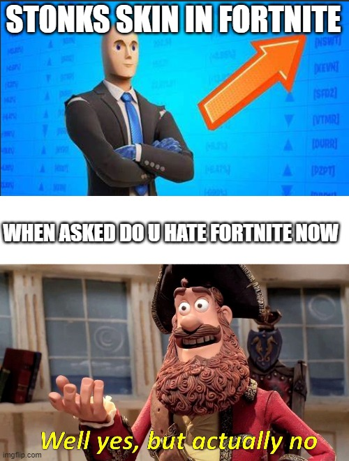 im reinstalling fortnite |  STONKS SKIN IN FORTNITE; WHEN ASKED DO U HATE FORTNITE NOW | image tagged in memes,well yes but actually no,fortnite | made w/ Imgflip meme maker