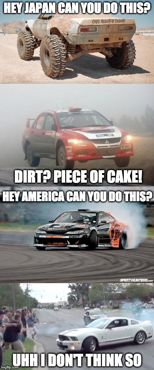 The reason why muscle fanboys need to stop bragging about their V8s. | image tagged in offroad,car drift meme,nissan,mitsubishi,ford,chevrolet | made w/ Imgflip meme maker
