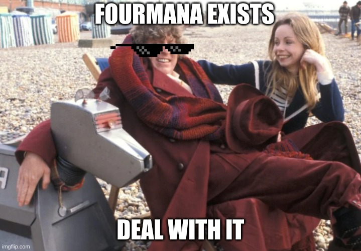 Fourmana (and K-9) |  FOURMANA EXISTS; DEAL WITH IT | image tagged in fourmana and k-9 | made w/ Imgflip meme maker