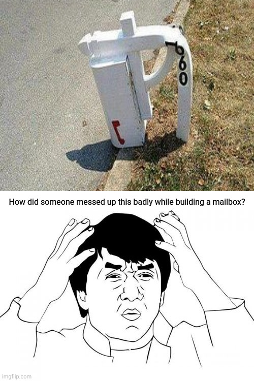 Mailbox |  How did someone messed up this badly while building a mailbox? | image tagged in memes,jackie chan wtf,mailbox,you had one job,funny,task failed successfully | made w/ Imgflip meme maker