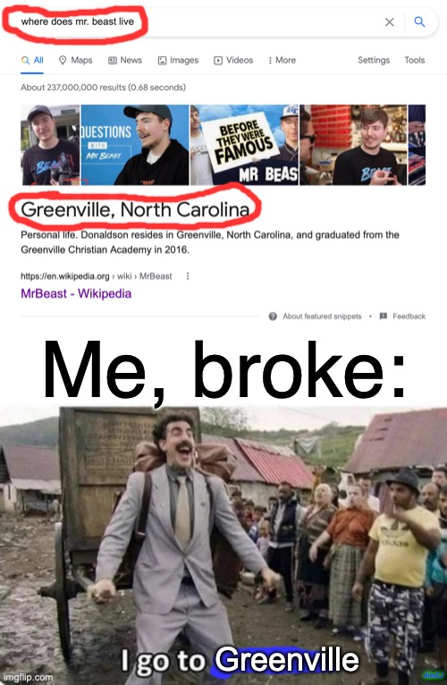 Jimmy approaches with the camera: |  Me, broke:; Greenville; AlexCJ | image tagged in i go to america,mrbeast,borat,memes,funny memes,youtube | made w/ Imgflip meme maker