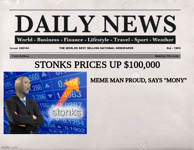 "Stonks Prices Up |  STONKS PRICES UP $100,000; MEME MAN PROUD, SAYS ""MONY"" 