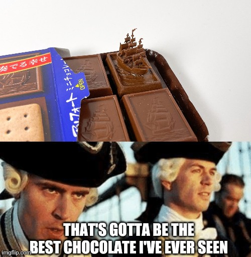 I WANT A LITTLE CHOCOLATE PIRATE SHIP! |  THAT'S GOTTA BE THE BEST CHOCOLATE I'VE EVER SEEN | image tagged in that's gotta be the best pirate i've ever seen,pirate,pirates of the caribbean,pirates,chocolate | made w/ Imgflip meme maker