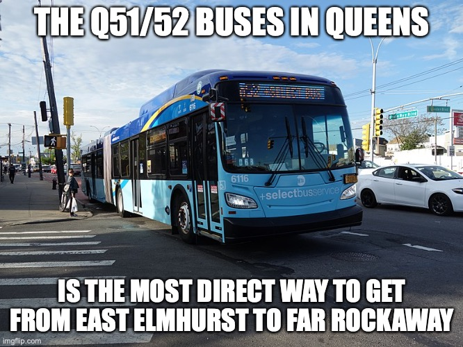 Q51/52 Buses |  THE Q51/52 BUSES IN QUEENS; IS THE MOST DIRECT WAY TO GET FROM EAST ELMHURST TO FAR ROCKAWAY | image tagged in bus,public transport,memes | made w/ Imgflip meme maker