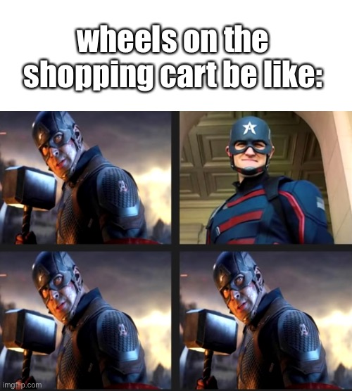there's always one |  wheels on the shopping cart be like: | image tagged in captain america,memes,shopping cart | made w/ Imgflip meme maker