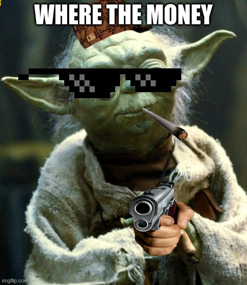 baby yoda cool |  WHERE THE MONEY | image tagged in memes,star wars yoda | made w/ Imgflip meme maker