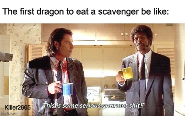 This is a Wings of Fire meme. it's a excellent book series |  The first dragon to eat a scavenger be like:; Killer2665 | image tagged in this is some serious gourmet shit | made w/ Imgflip meme maker