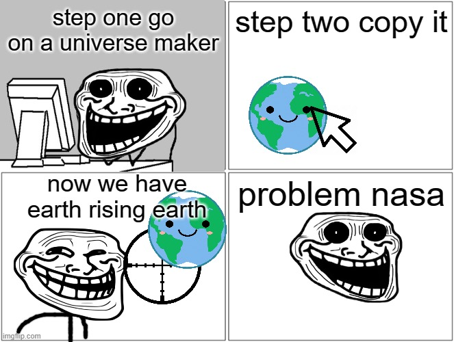 u mad nasa |  step one go on a universe maker; step two copy it; now we have earth rising earth; problem nasa | image tagged in memes,blank comic panel 2x2 | made w/ Imgflip meme maker