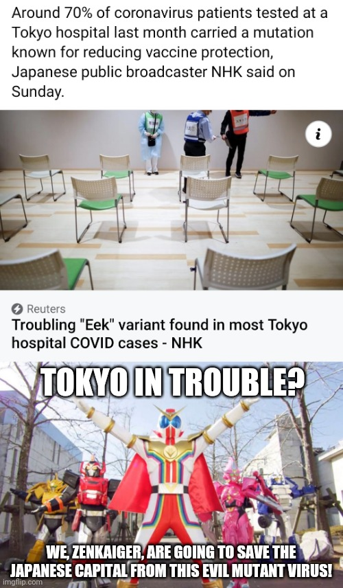 eek |  TOKYO IN TROUBLE? WE, ZENKAIGER, ARE GOING TO SAVE THE JAPANESE CAPITAL FROM THIS EVIL MUTANT VIRUS! | image tagged in memes,super sentai,coronavirus,covid-19,eek,zenkaiger | made w/ Imgflip meme maker