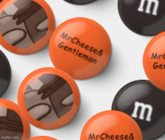 These are MrCheese & TheGentleman custom black & orange M&Ms I made. | image tagged in mrcheese,thegentleman | made w/ Imgflip meme maker