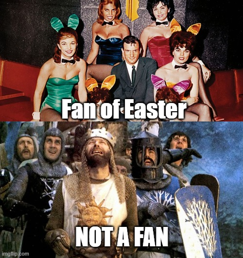 It's all in the experience |  Fan of Easter; NOT A FAN | image tagged in happy easter,playboy,monty python and the holy grail,holidays | made w/ Imgflip meme maker