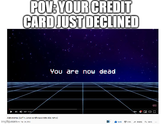 When your credit card declines |  POV: YOUR CREDIT CARD JUST DECLINED | image tagged in credit card,coffin dance | made w/ Imgflip meme maker